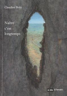 """Claudine Bohi, """"naître c'est longtemps"""""""