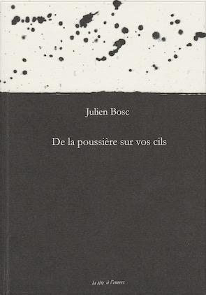 Julien Bosc, De la poussière sur vos cils copie 3